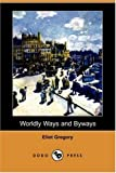 Worldly Ways and Byways, Eliot Gregory, 1406588253