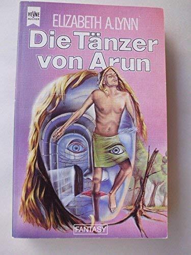 Elizabeth A. Lynn - Die Tänzer von Arun (Die Chroniken von Tornor 2)