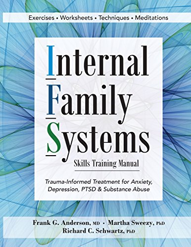 Trauma Care Manual - Internal Family Systems Skills Training Manual: Trauma-Informed Treatment for Anxiety, Depression, PTSD & Substance Abuse