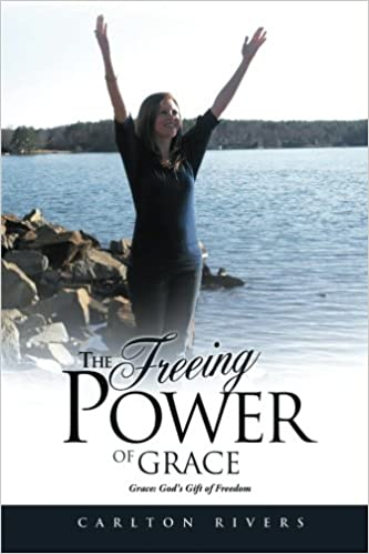 The Freeing Power of Grace: Grace: God's Gift of Freedom