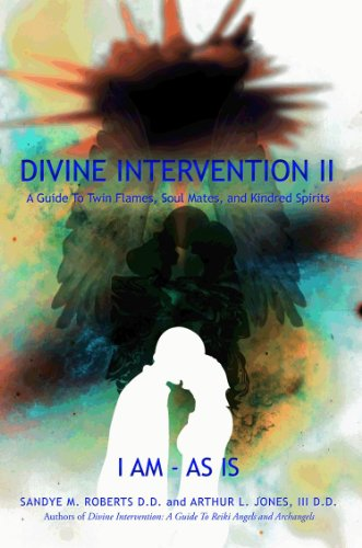 Divine Intervention Ii A Guide To Twin Flames Soul Mates And