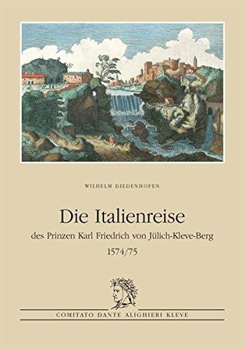 Die Italienreise des Prinzen Karl Friedrich von Jülich-Kleve-Berg 1574/75: Herausgegeben aus Anlass des 40-jährigen Bestehens 1968-2008