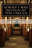 Sorry I Was No Fun at the Circus, Deborah Chastain, 0615628117