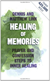 Healing of Memories: Prayer and Confession Steps to Inner Healing