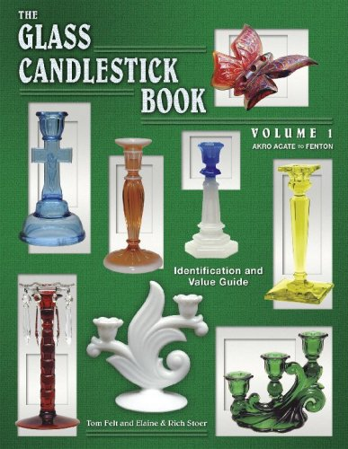 1: The Glass Candlestick Book: Identification and Value Guide: Volume I Akro Agate to Fenton