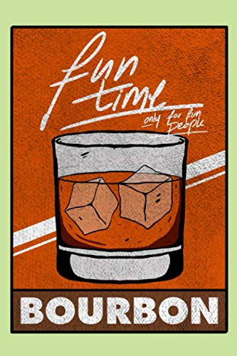 Bourbon Fun Time Only For Fun People: 6x9 110 Pages Journal Funny Bourbon Whiskey Drinker Notebook To Note Down Drinks Flavors