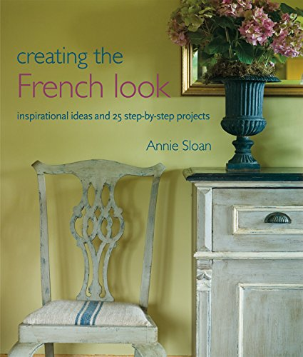 Creating the French Look: Inspirational Ideas and 25 Step-By-Step Projects]()