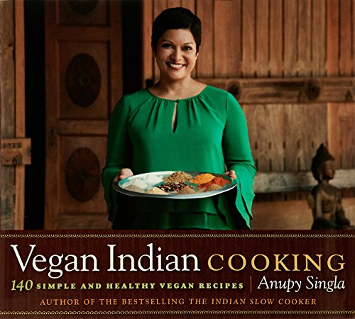 Vegan Indian Cooking: 140 Simple and Healthy Vegan Recipes by Anupy Singla