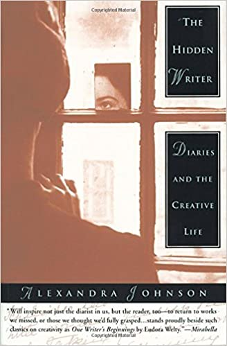 The Hidden Writer: Diaries and the Creative Life by Alexandra Johnson (1998-04-13)