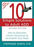 10 Simple Solutions to Adult ADD: How to Overcome Chronic Distraction and Accomplish Your Goals (The New Harbinger Ten Simple Solutions Series)