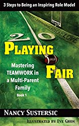 Playing Fair - Mastering Teamwork in a Multi-Parent Family: 3 Steps to Being an Inspiring Role Model