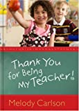 Thank You for Being My Teacher!, Melody Carlson, 0781445469