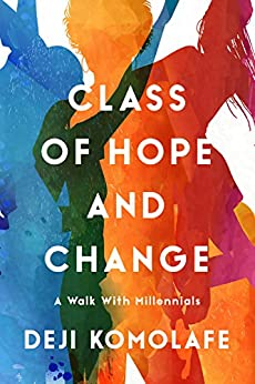 Class of Hope and Change: A Walk with Millennials by [Komolafe, Deji]