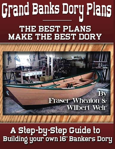 (Grand Banks Dory Plans: A Step-by-Step Guide to Building Your Own Dory )