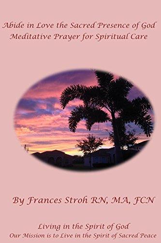 (Abide in Love the Sacred Presence of God: Meditative Prayer for Spiritual Care)