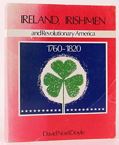 Ireland, Irishmen and Revolutionary America, 1760-1820