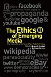 img - for The Ethics of Emerging Media: Information, Social Norms, and New Media Technology (2011-03-17) book / textbook / text book
