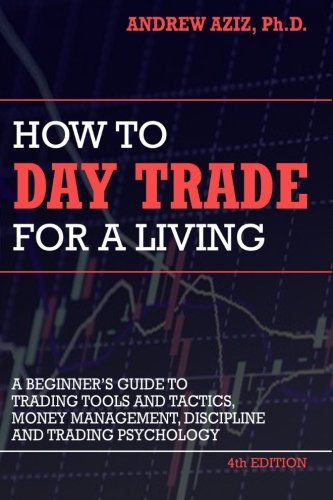 How to Day Trade for a Living: A Beginner's Guide to Trading Tools and Tactics, Money Management, Discipline and Trading Psychology cover