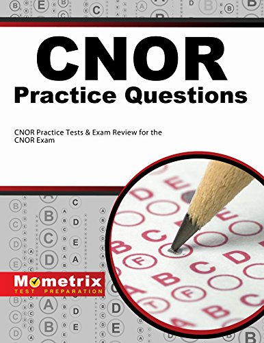 CNOR Exam Practice Questions (First Set): CNOR Practice Tests & Review for the CNOR Exam