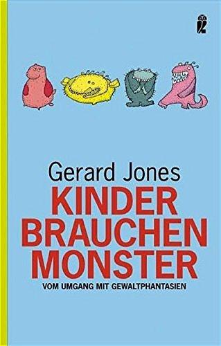 Kinder brauchen Monster: Vom Umgang mit Gewaltphantasien (Ullstein Sachbuch)