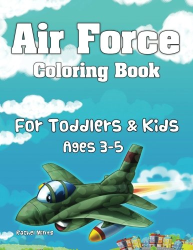 - Air Force Coloring Book - For Toddlers & Kids (Ages 3-5): Aircraft War Planes, Jet Fighters, Bombers