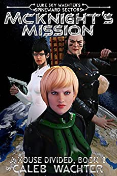 McKnight's Mission: A House Divided, Book 1 (Spineward Sectors- Middleton's Pride 4) by [Wachter, Caleb]