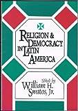 Religion and Democracy in Latin America, , 1560008059