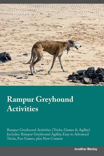 Read Online Rampur Greyhound Activities Rampur Greyhound Activities (Tricks, Games & Agility) Includes: Rampur Greyhound Agility, Easy to Advanced Tricks, Fun Games, plus New Content pdf