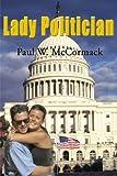 Lady Politician, Paul W. McCormack, 0595124704