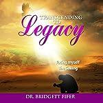 Transcend to Legacy: The Calling | Dr. Bridgett Fifer