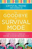 Paine, Crystal, Say Goodbye to Survival Mode - 9 Simple Strategies to Stress Less, Sleep More, and Restore Your Passion…
