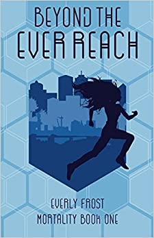Beyond the Ever Reach (Mortality) (Volume 1) [10/19/2016] Everly Frost