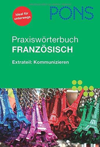 PONS Praxiswörterbuch Französisch: Extrateil: Kommunizieren. Französisch-Deutsch/Deutsch- Französisch. Rund 30.000 Stichwörter und Wendungen. Mit Sprachführer