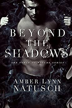 Beyond the Shadows (Force of Nature Book 3) by [Natusch, Amber Lynn]