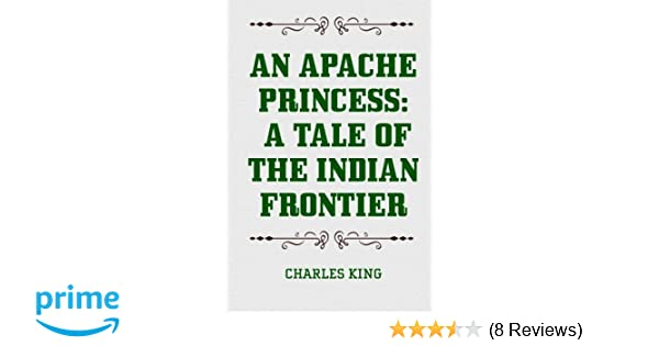 An Apache Princess: A Tale of the Indian Frontier: Charles