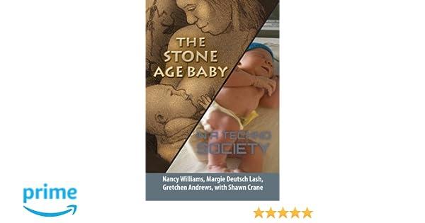 The Stone Age Baby in a Techno Society: Margie S Deutsch Lash MSEd, Nancy Williams, Gretchen Andrews, Shawn Crane: 9781460959855: Amazon.com: Books