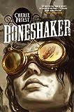 Boneshaker: 1 (The Clockwork Century)