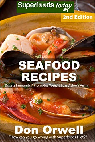 Seafood Recipes: Over 45 Quick and Easy Gluten Free Low Cholesterol Whole Foods Recipes full of Antioxidants and Phytochemicals by Don Orwell