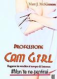 Non te ne pentirai: III Episodio - Professione Cam Girl