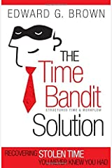 The Time Bandit Solution: Recovering Stolen Time You Never Knew You Had by Edward G. Brown (2014-09-02)
