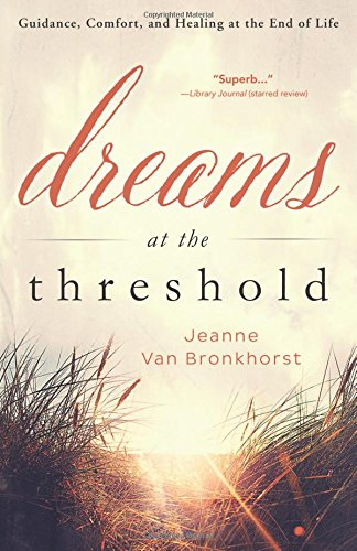 Dreams at the Threshold: Guidance, Comfort, and Healing at the End of Life