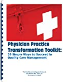Physician Practice Transformation Toolkit : 29 Simple Ways to Succeed in Quality Care Management, Fuller, Lonnie and Michos, John, 193464742X
