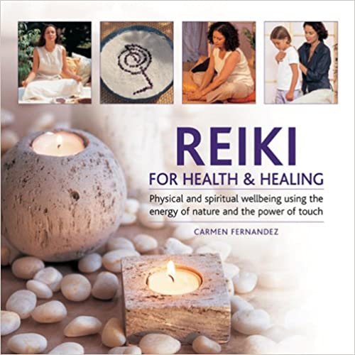 Reiki for Health and Healing: Physical and Spiritual Wellbeing Using The Energy Of Nature And The Power Of Touch