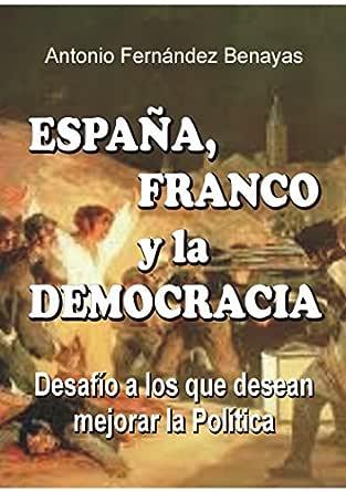 ESPAÑA, FRANCO Y LA DEMOCRACIA: Desafío a los que desean mejorar ...