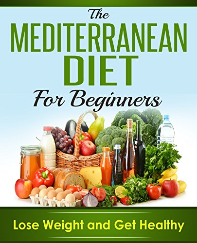 Mediterranean Diet: Mediterranean Cookbook For Beginners, Weight Loss And Get Healthy (Mediterranean Recipes, Mediterranean For Beginners, Mediterranean Cookbook, Mediterranean Diet For Weight Loss) by Brian James