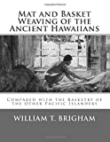 Mat and Basket Weaving of the Ancient Hawaiians: Compared with the Basketry of the Other Pacific Islanders