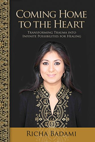 Coming Home to the Heart: Transforming Trauma into Infinite Possibilities for Healing