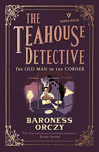 The Old Man in the Corner: The Teahouse Detective: Volume 1 (Pushkin Vertigo) by [Orczy]