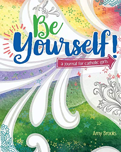 Be Yourself!: A Journal for Catholic Girls