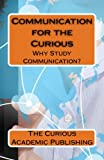 img - for Communication for the Curious: Why Study Communication book / textbook / text book